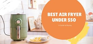 Best Air Fryer Under $50 Reviews & Buying Guide