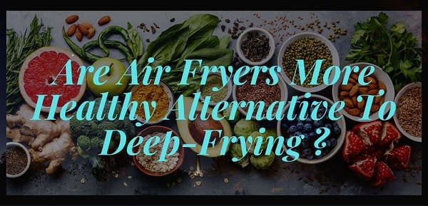 are air fryers really healthier