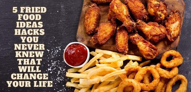 fried food ideas