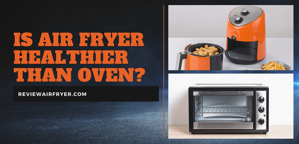 is air fryer healthier than oven