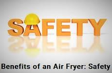 Benefits of an Air Fryer: Safety