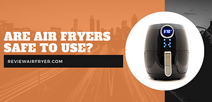 Are Air Fryers Safe to Use