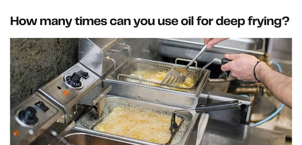 How many times can you use oil for deep frying